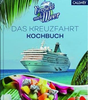Verrückt nach Meer Das Kreuzfahrtkochbuch aus dem Callwey Verlag